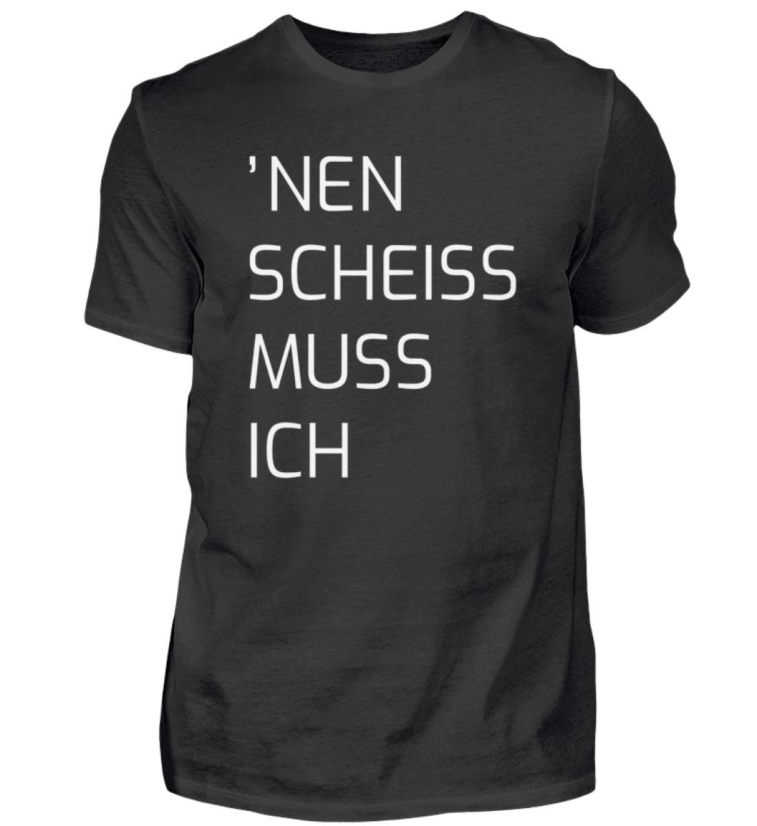 Nen Scheiss Muss Ich - Herren Shirt-16
